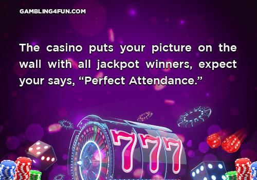 gambling jokes - perfect attendance